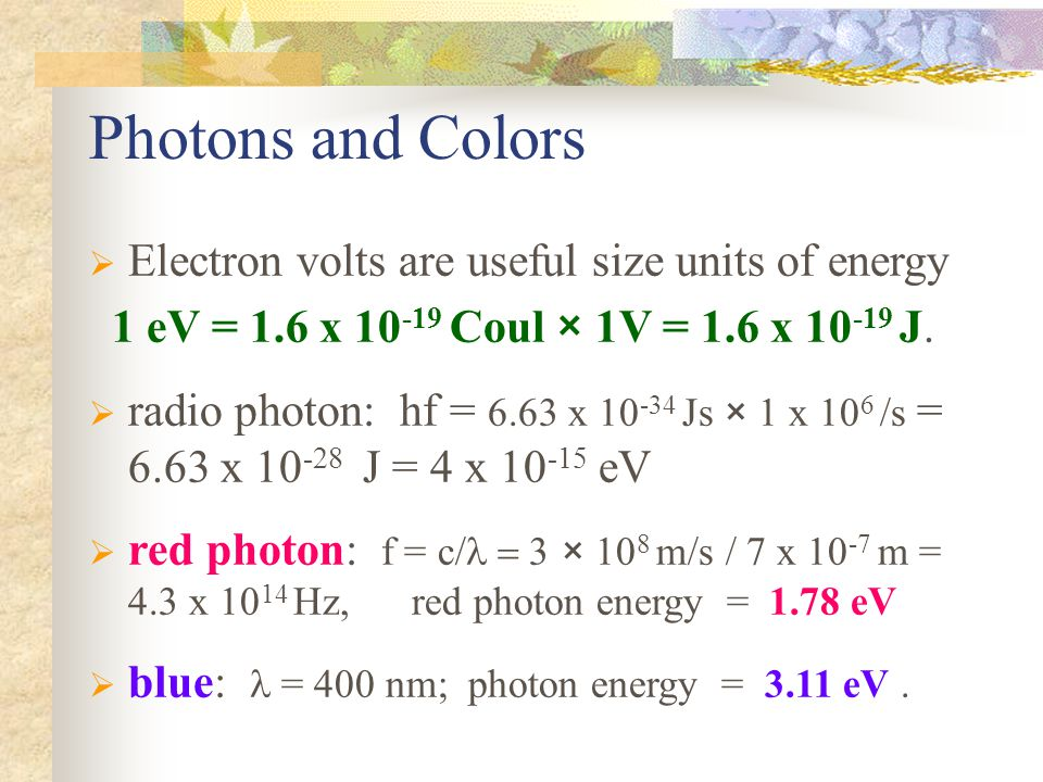Photons and Colors Electron volts are useful size units of energy