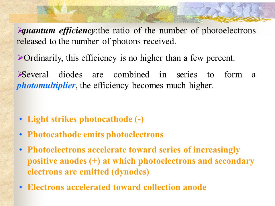 quantum efficiency:the ratio of the number of photoelectrons released to the number of photons received.