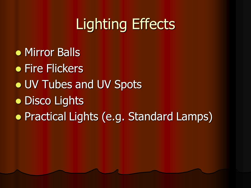 Lighting Effects Mirror Balls Fire Flickers UV Tubes and UV Spots