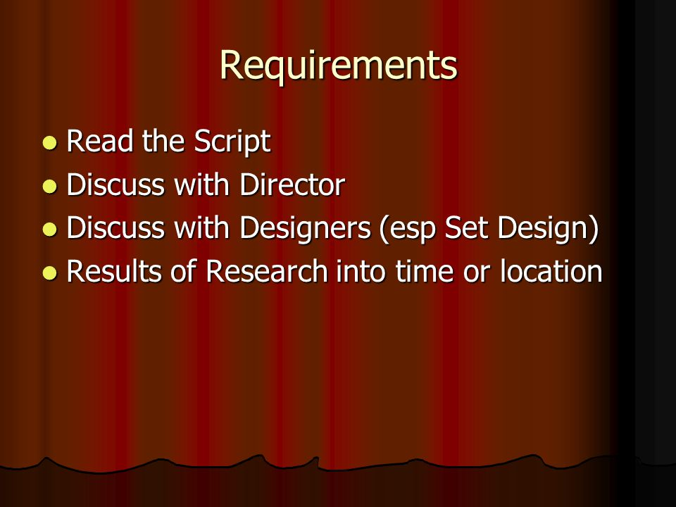 Requirements Read the Script Discuss with Director