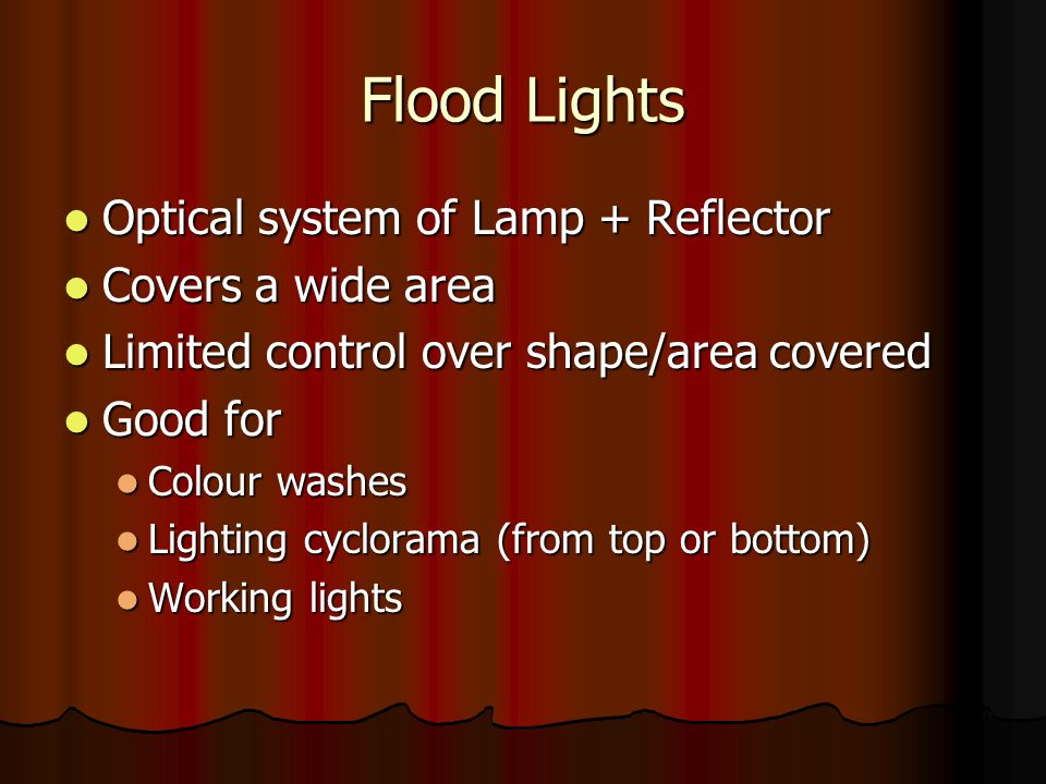 Flood Lights Optical system of Lamp + Reflector Covers a wide area