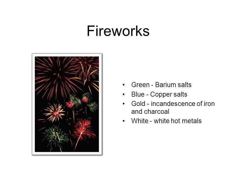 Fireworks Green - Barium salts Blue - Copper salts