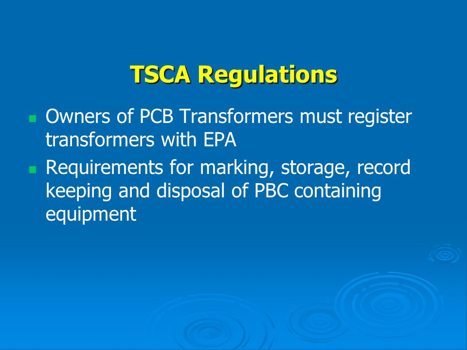 TSCA Regulations Owners of PCB Transformers must register transformers with EPA.