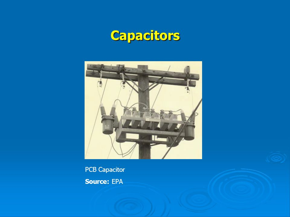 Capacitors PCB Capacitor Source: EPA
