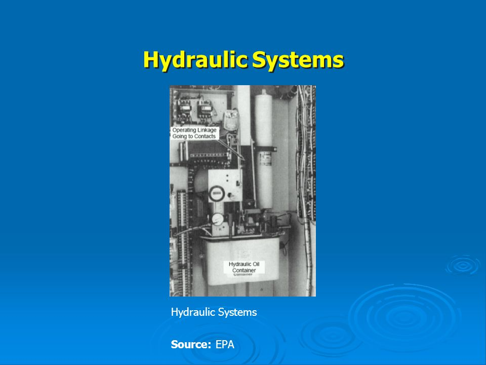 Hydraulic Systems Hydraulic Systems Source: EPA