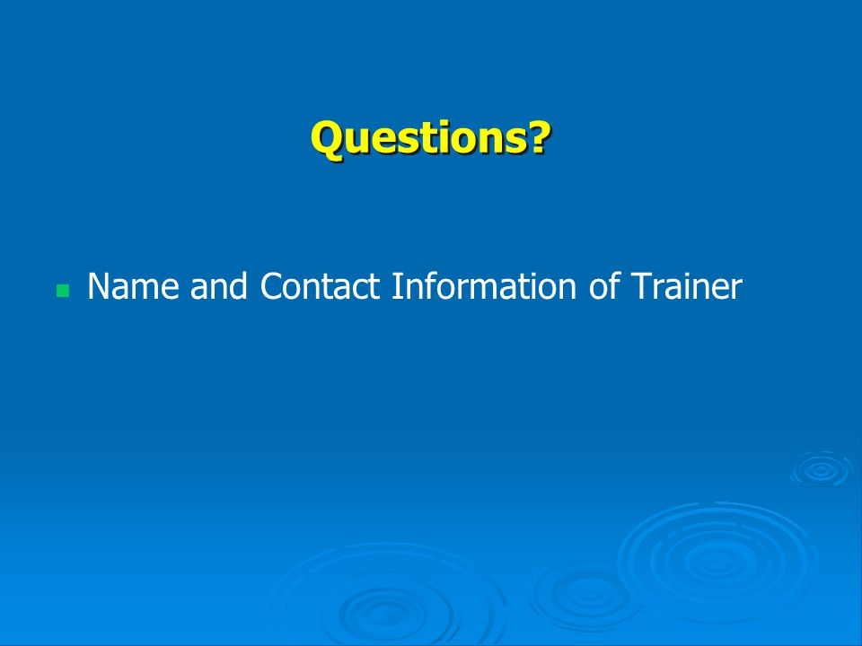 Questions Name and Contact Information of Trainer
