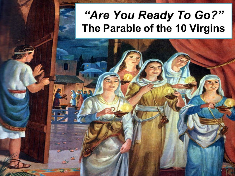 Are You Ready To Go The Parable of the 10 Virgins