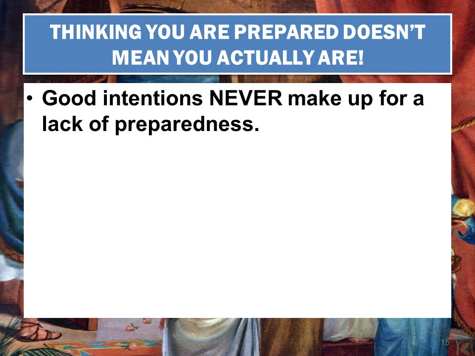 THINKING YOU ARE PREPARED DOESN'T MEAN YOU ACTUALLY ARE!