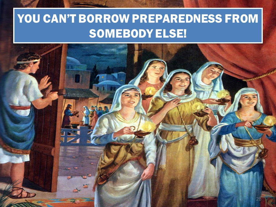 YOU CAN'T BORROW PREPAREDNESS FROM SOMEBODY ELSE!