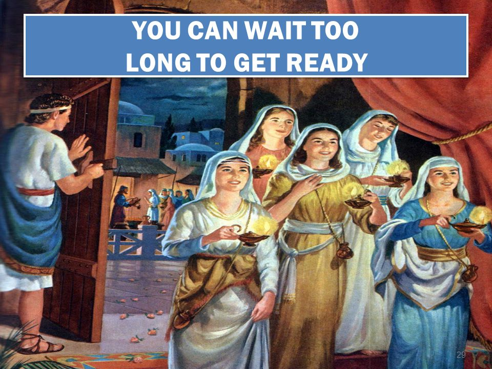 YOU CAN WAIT TOO LONG TO GET READY