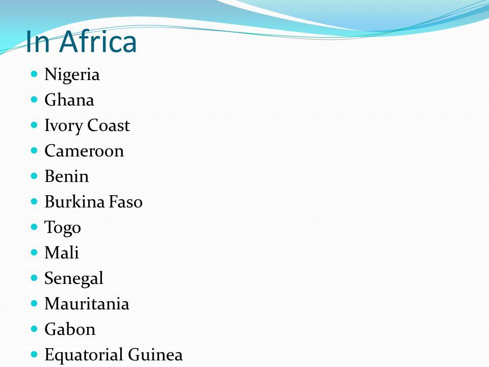 In Africa Nigeria Ghana Ivory Coast Cameroon Benin Burkina Faso Togo