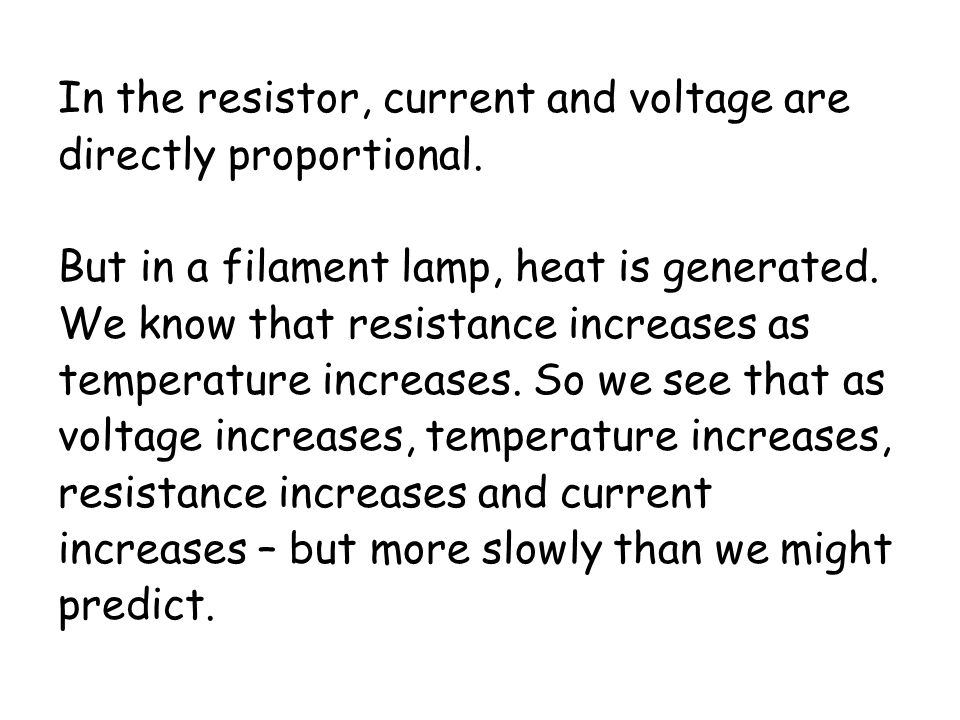 In the resistor, current and voltage are