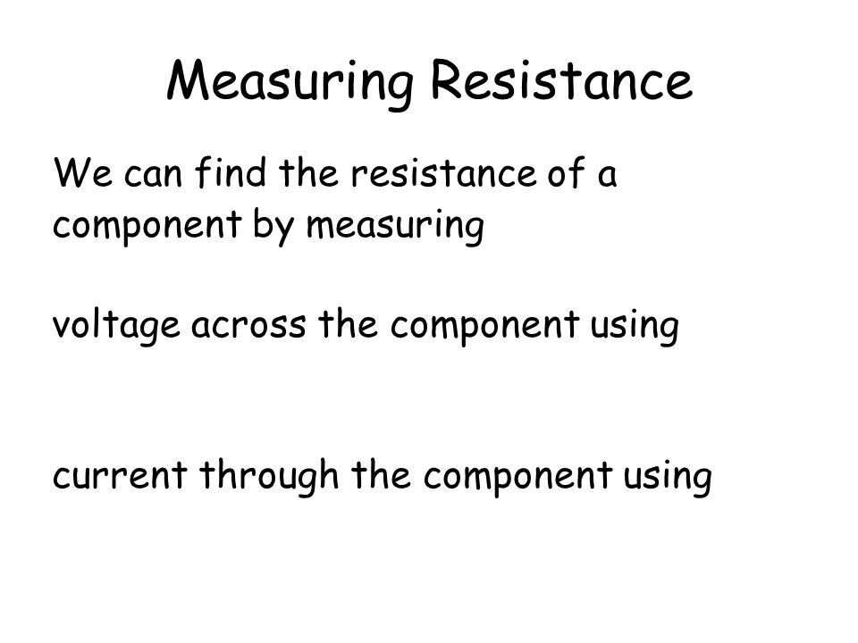 Measuring Resistance We can find the resistance of a