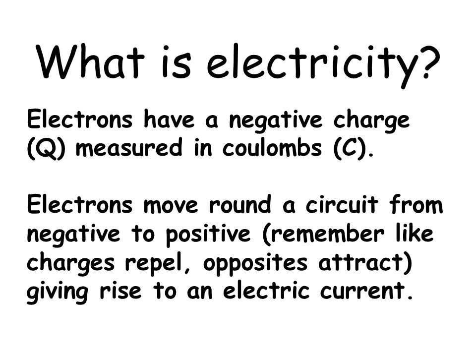 What is electricity Electrons have a negative charge
