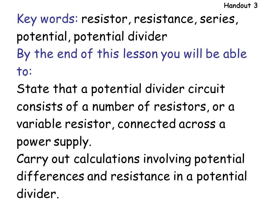 Key words: resistor, resistance, series, potential, potential divider