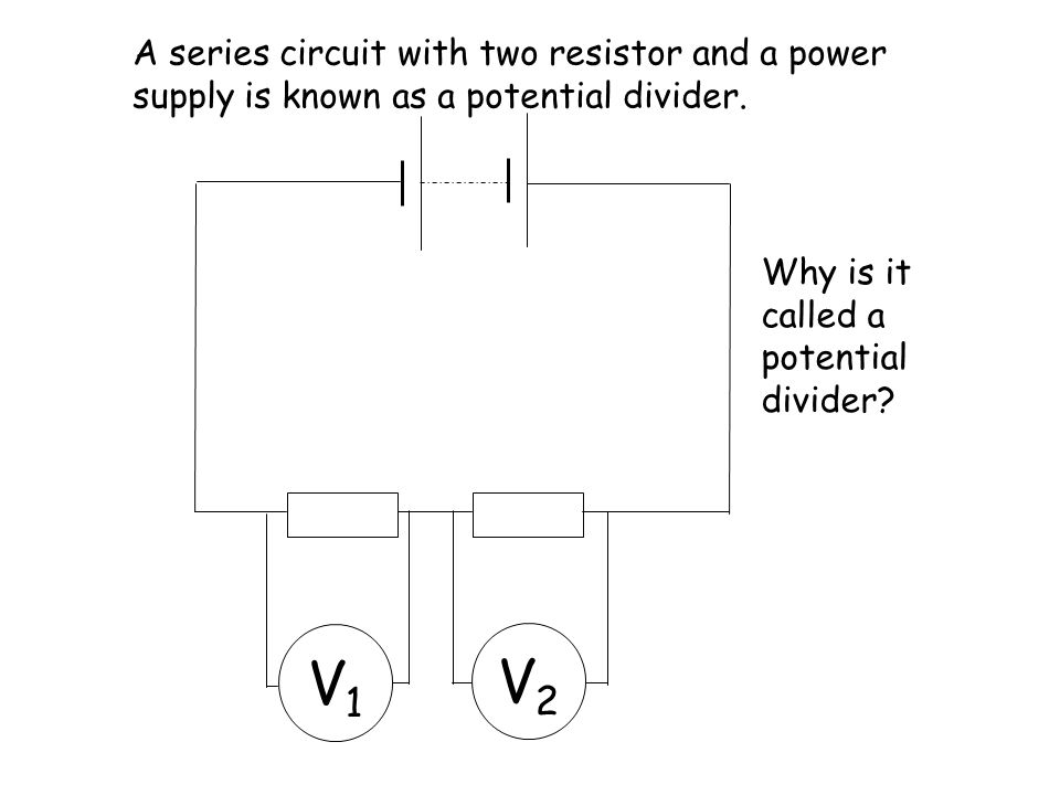 A series circuit with two resistor and a power supply is known as a potential divider.