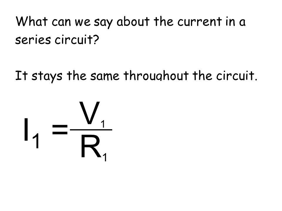 V2 V1 I2 = I1 = = R2 R1 What can we say about the current in a