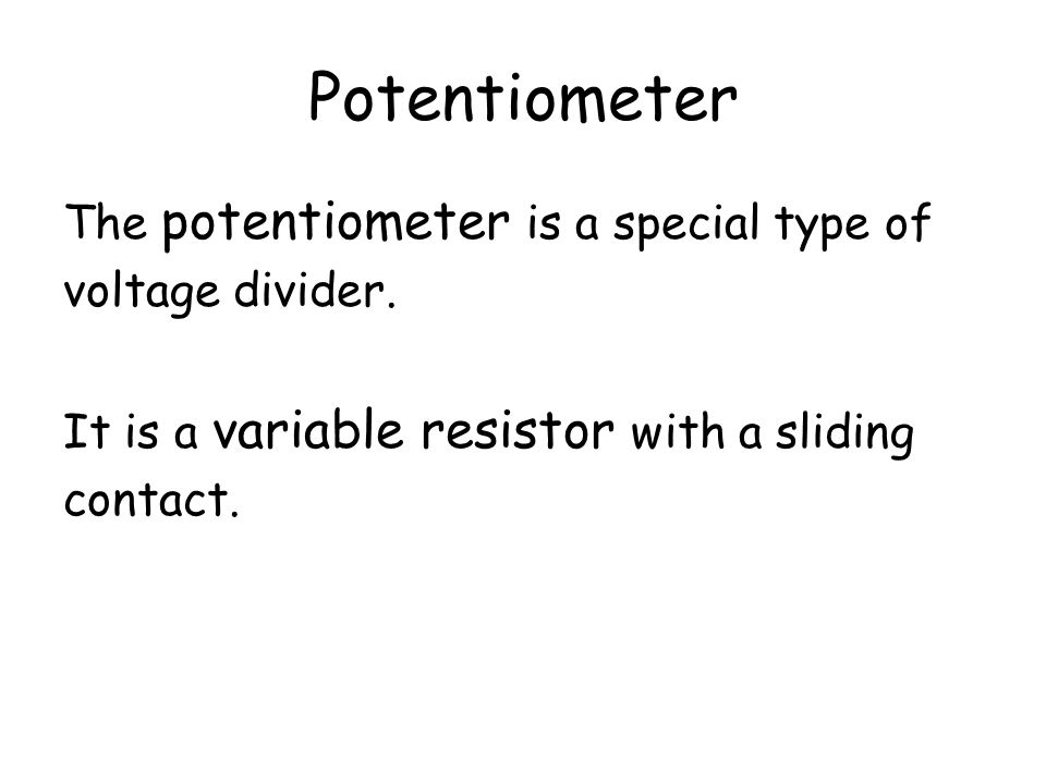Potentiometer The potentiometer is a special type of voltage divider.
