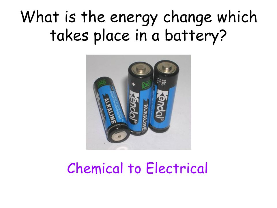 What is the energy change which takes place in a battery