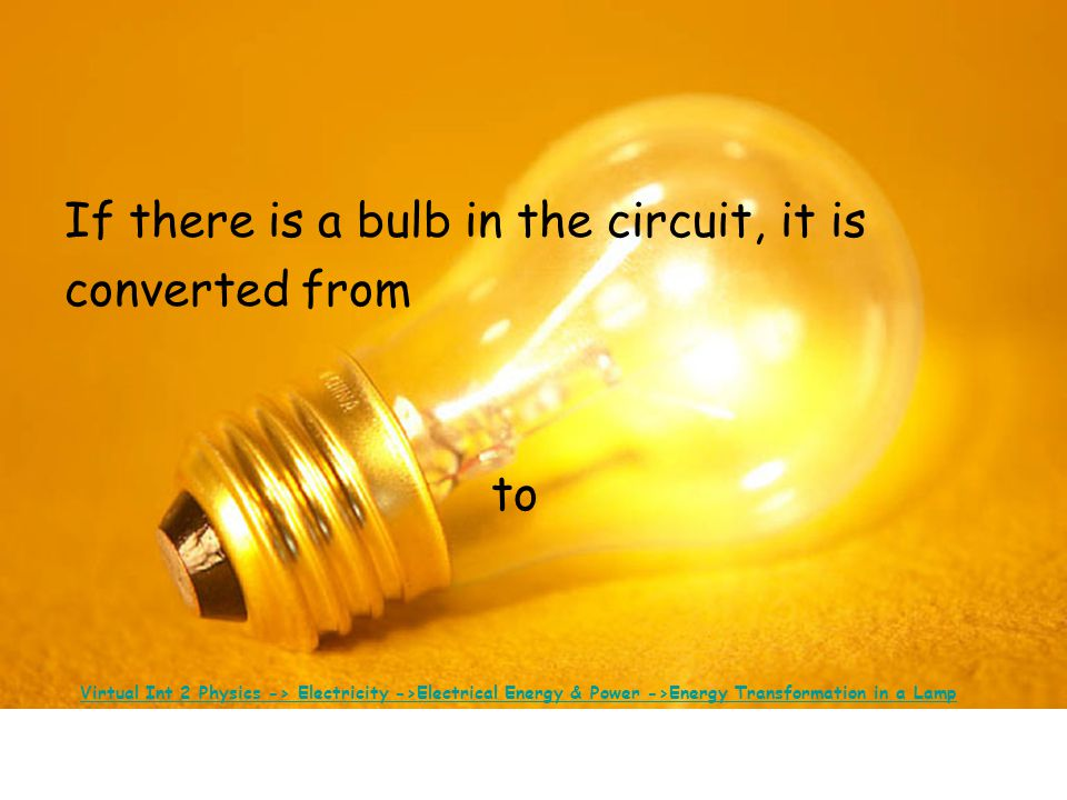 If there is a bulb in the circuit, it is converted from