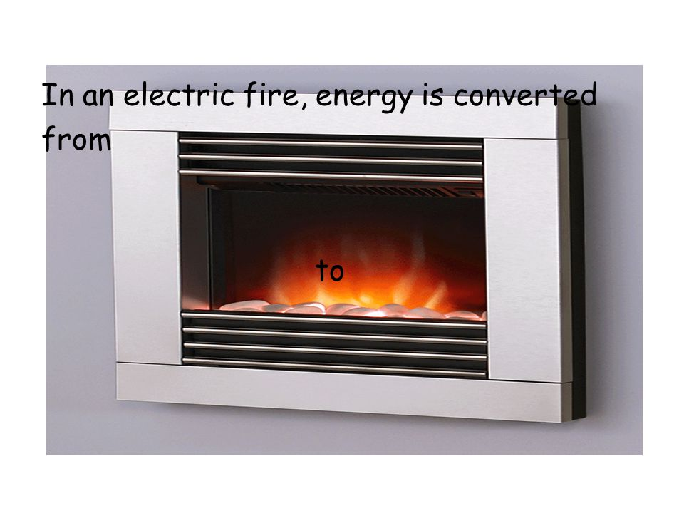 In an electric fire, energy is converted