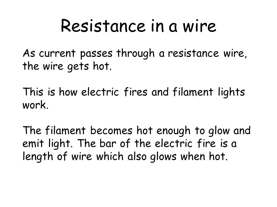 Resistance in a wire As current passes through a resistance wire,