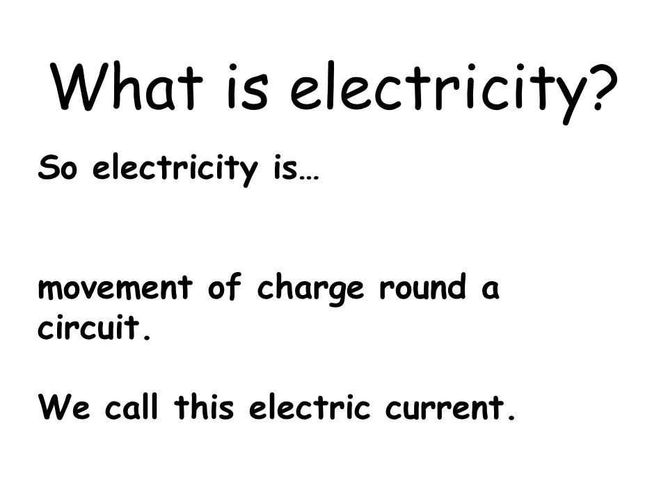 What is electricity So electricity is…