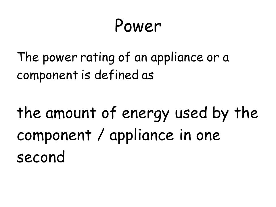 Power the amount of energy used by the component / appliance in one