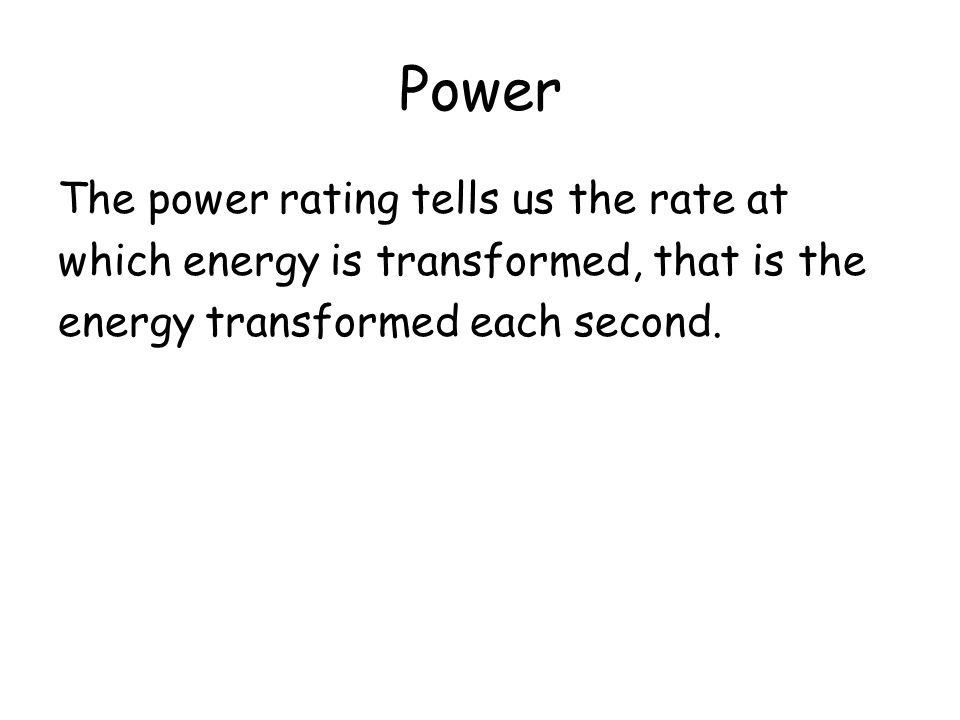 Power The power rating tells us the rate at