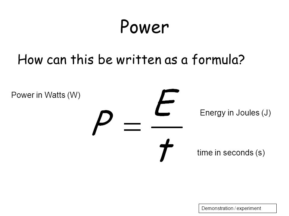 Power How can this be written as a formula Power in Watts (W)