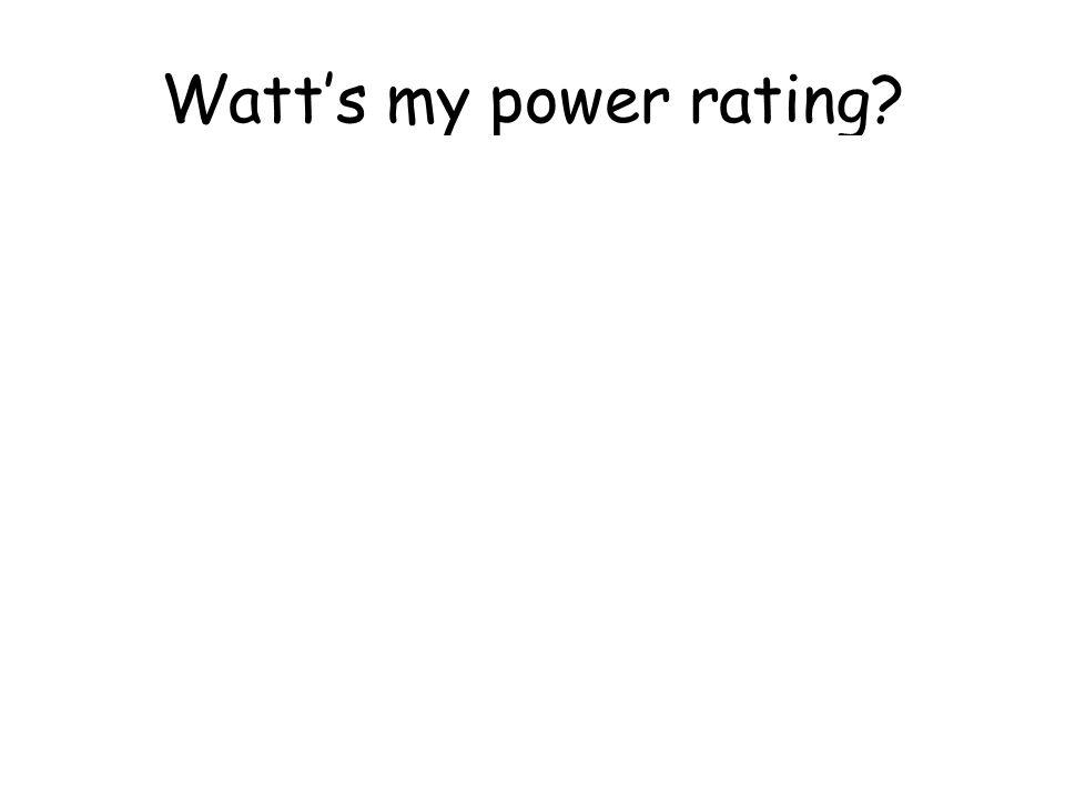 Watt's my power rating 300 W 500 W 60 W, 1500 W 1200 W 30 W 150 W