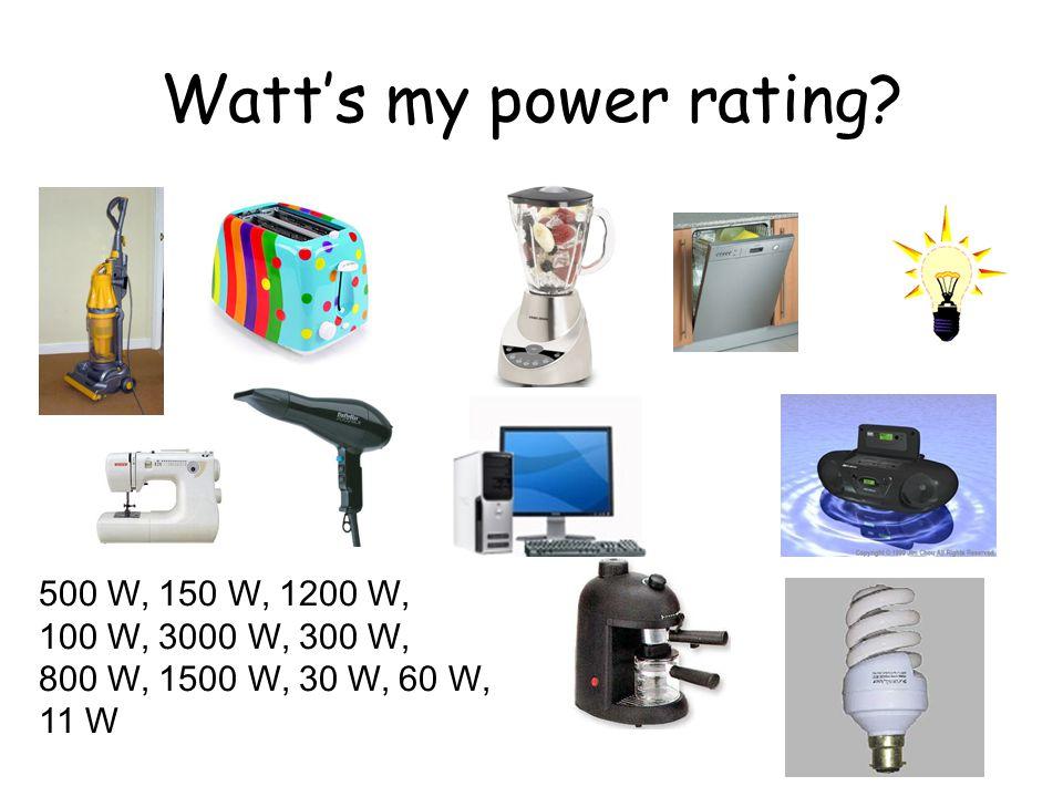 Watt's my power rating 500 W, 150 W, 1200 W, 100 W, 3000 W, 300 W,