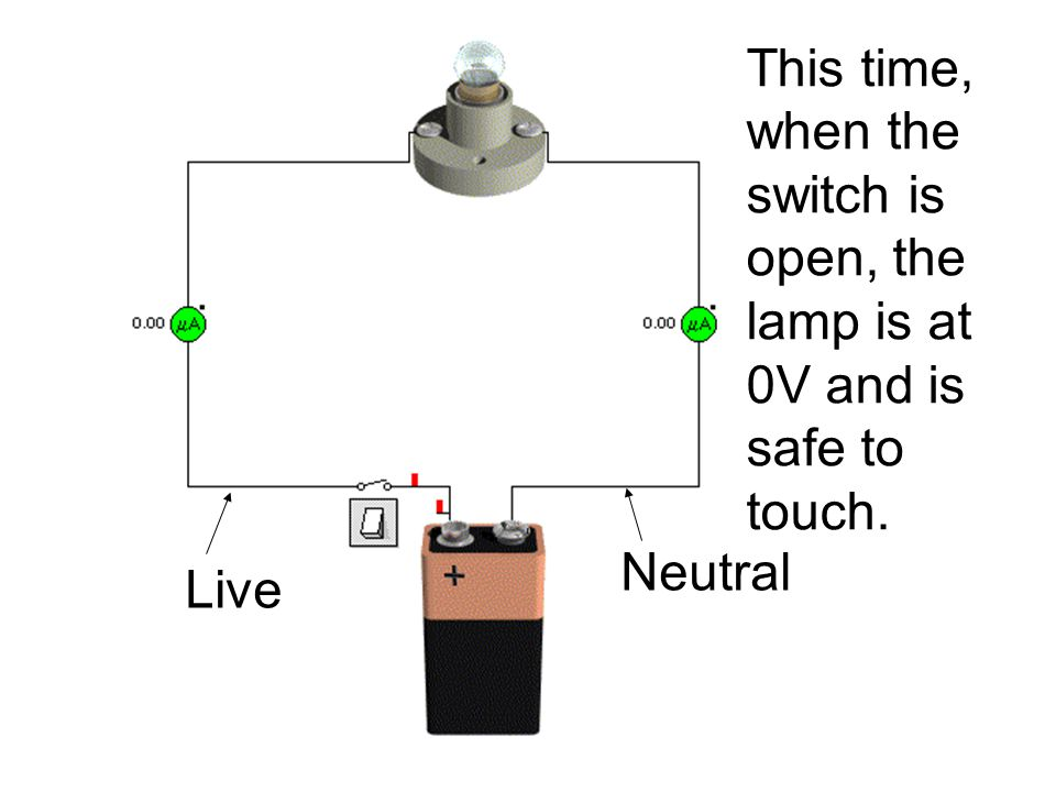 This time, when the switch is open, the lamp is at 0V and is safe to touch.