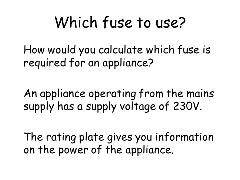 Which fuse to use How would you calculate which fuse is required for an appliance