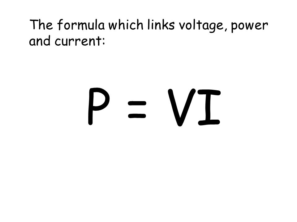 The formula which links voltage, power and current: