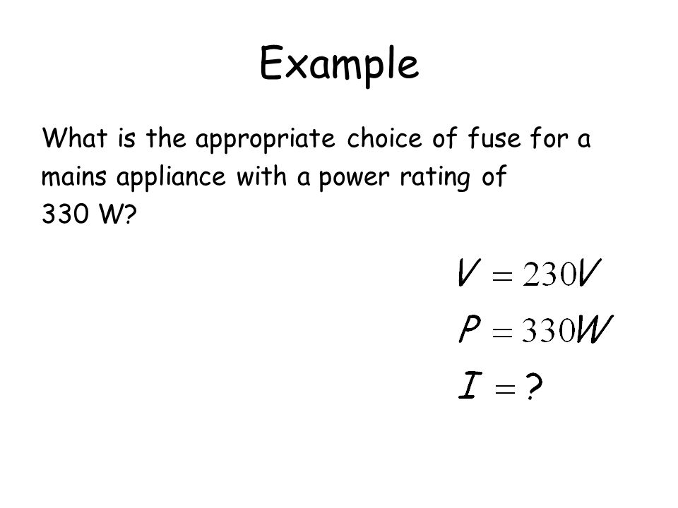 Example What is the appropriate choice of fuse for a