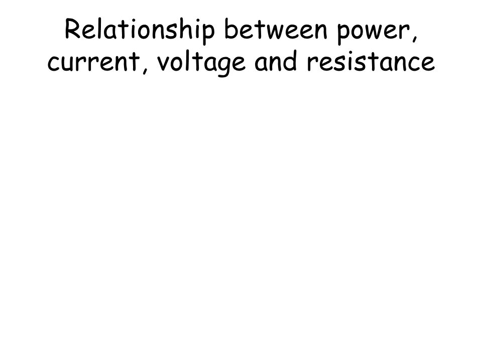 Relationship between power, current, voltage and resistance