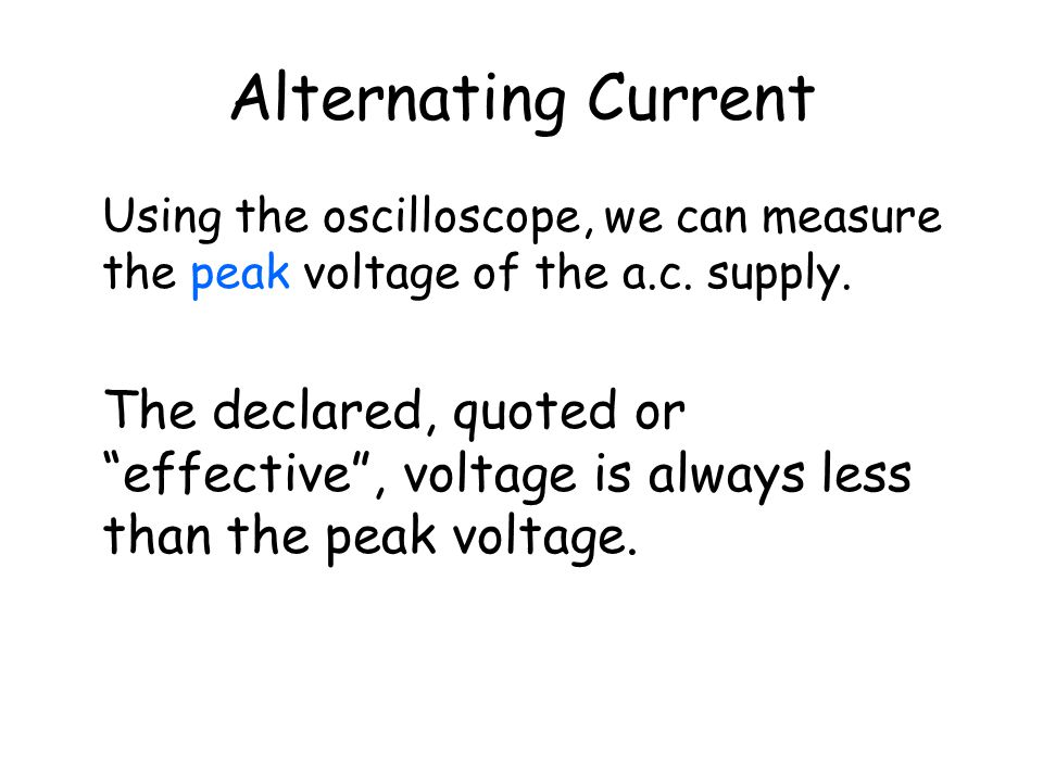 Alternating Current Using the oscilloscope, we can measure the peak voltage of the a.c. supply.