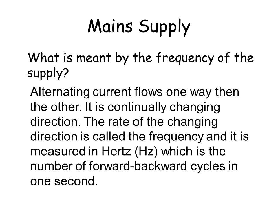 Mains Supply What is meant by the frequency of the supply