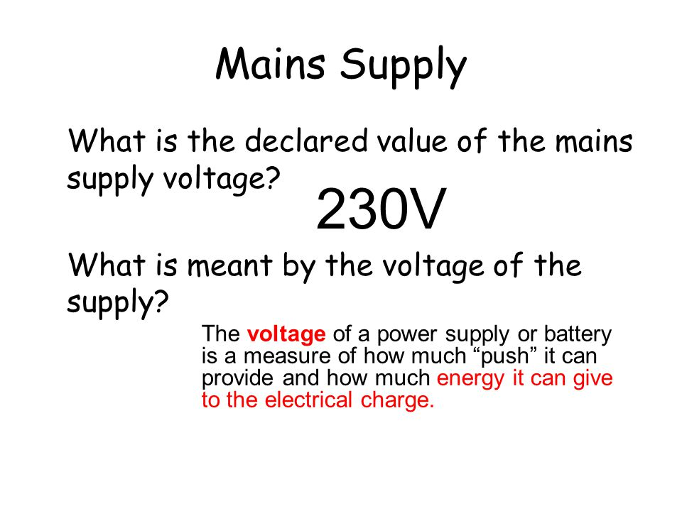 Mains Supply What is the declared value of the mains supply voltage What is meant by the voltage of the supply
