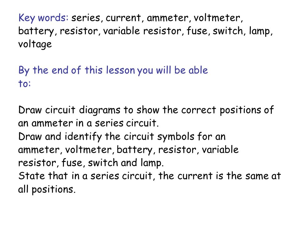 Key words: series, current, ammeter, voltmeter,