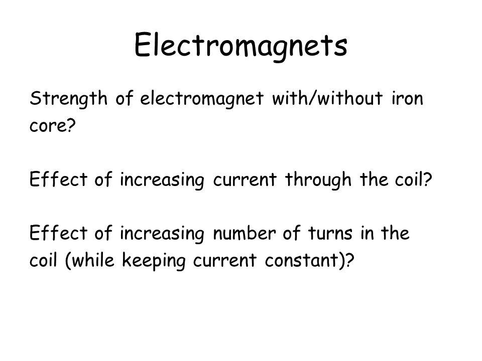 Electromagnets Strength of electromagnet with/without iron core