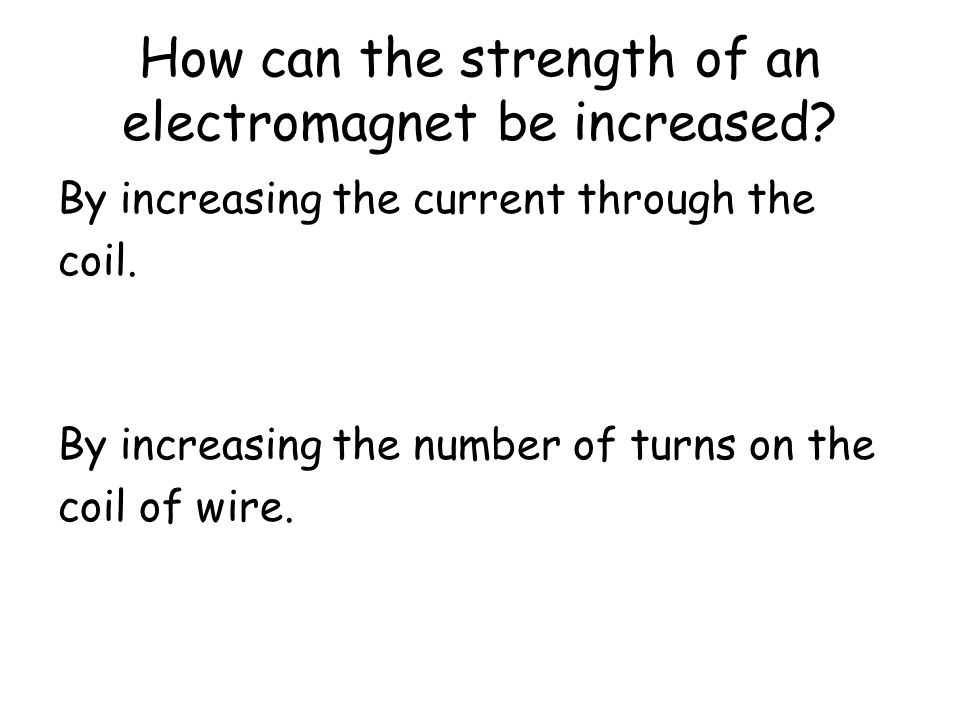 How can the strength of an electromagnet be increased