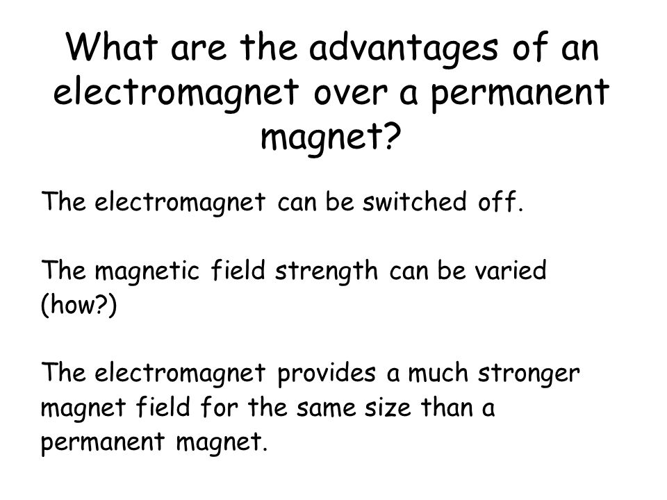 What are the advantages of an electromagnet over a permanent magnet