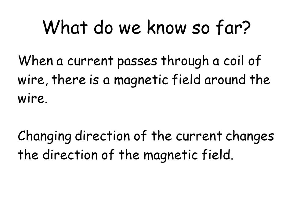 What do we know so far When a current passes through a coil of