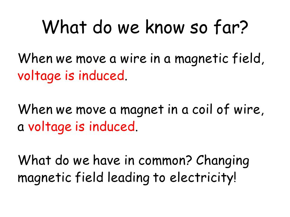 What do we know so far When we move a wire in a magnetic field,