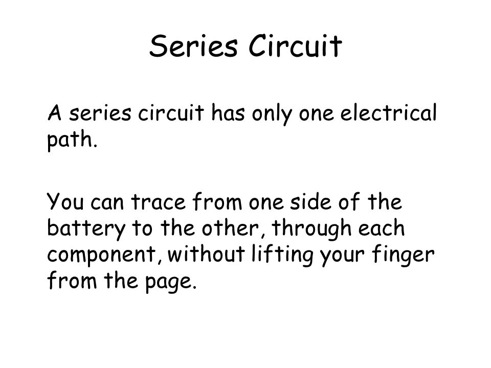 Series Circuit A series circuit has only one electrical path.