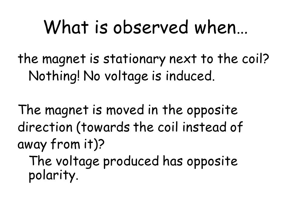 What is observed when… the magnet is stationary next to the coil