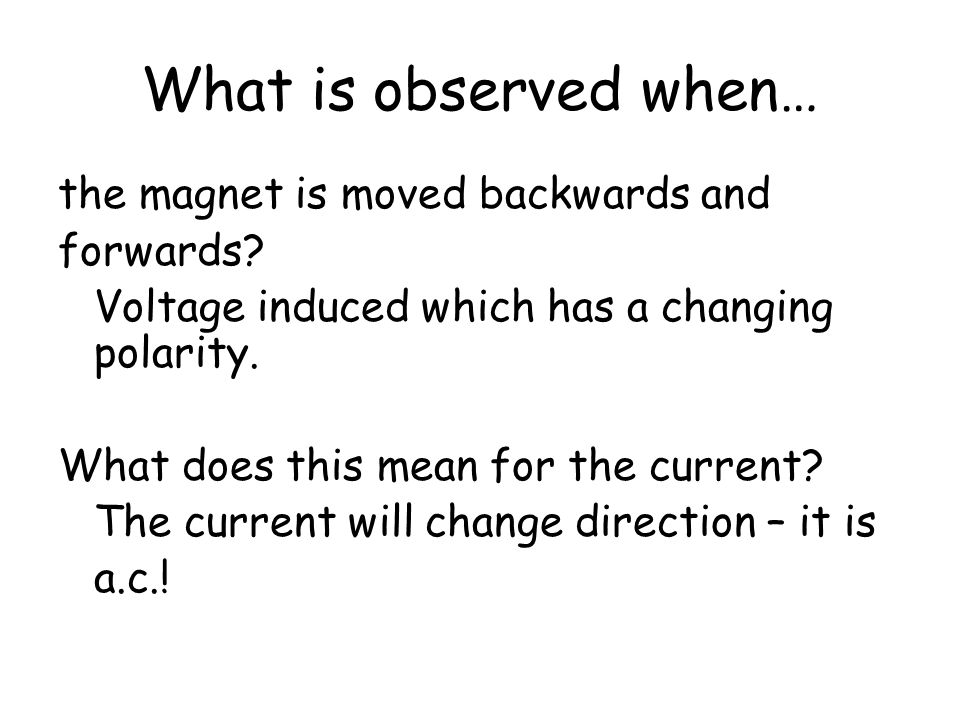 What is observed when… the magnet is moved backwards and forwards