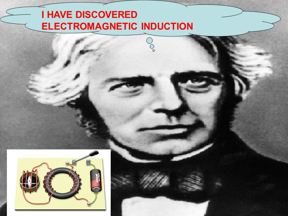 I HAVE DISCOVERED ELECTROMAGNETIC INDUCTION
